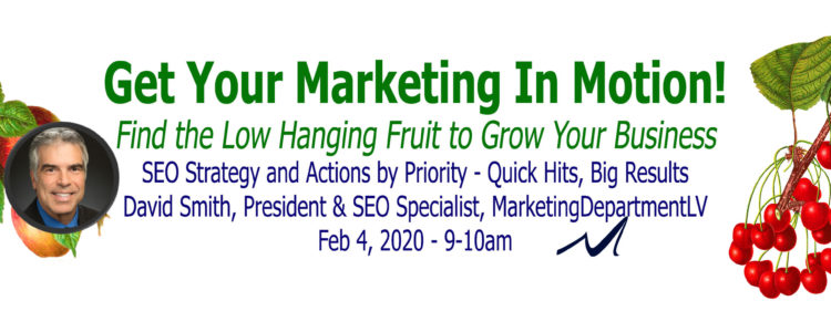 SEO Actions by Priority | Webinar by David Smith in Series Get Your Marketing In Motion with MarketingDepartmentLV.com