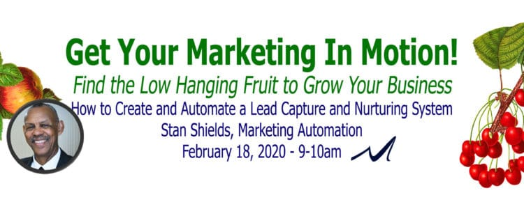 "How to Create and Automate a Lead Capture and Nurturing System, Webinar Presented by Stan Shields in the Series, ""Get Your Marketing In Motion"" by MarketingDepartmentLV.com"